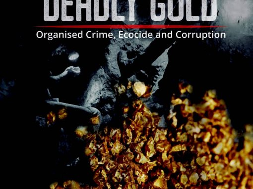 Deadly gold, organised crime, ecocide and corruption
